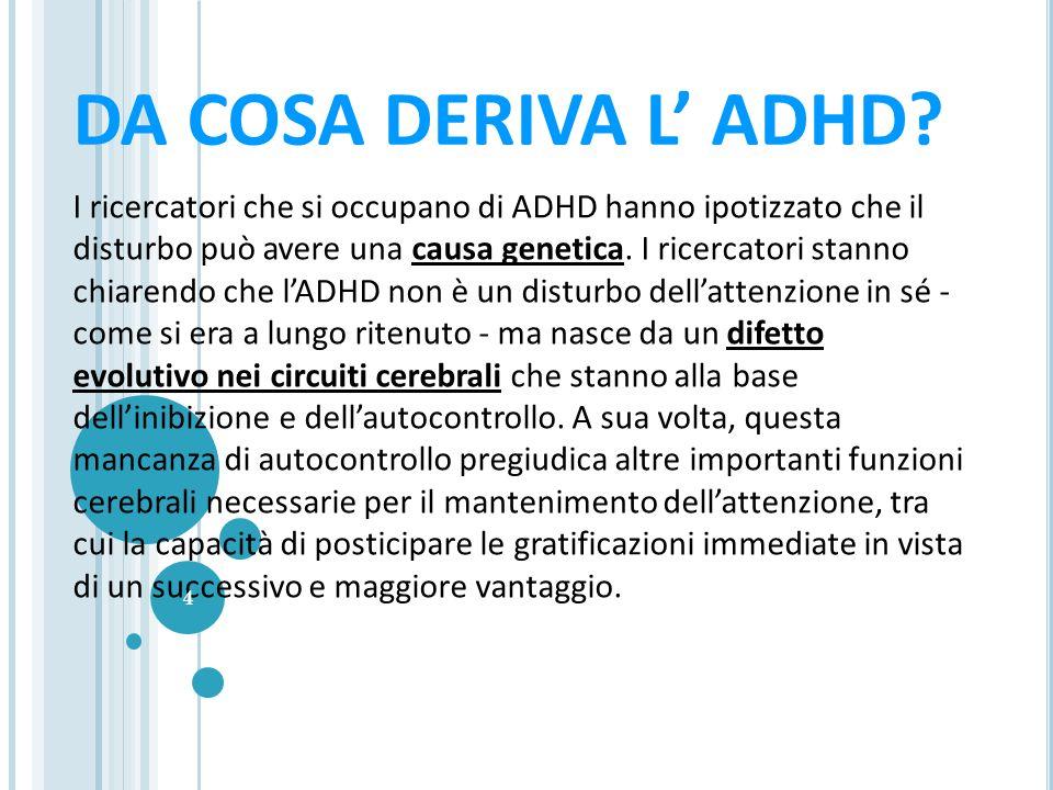 L ADHD L ADHD (Attention Deficit/Hyperactivity Disorder) è linsieme dei disturbi dellattenzione e comprende: - IL DEFICIT DELL ATTENZIONE - L IMPULSIV