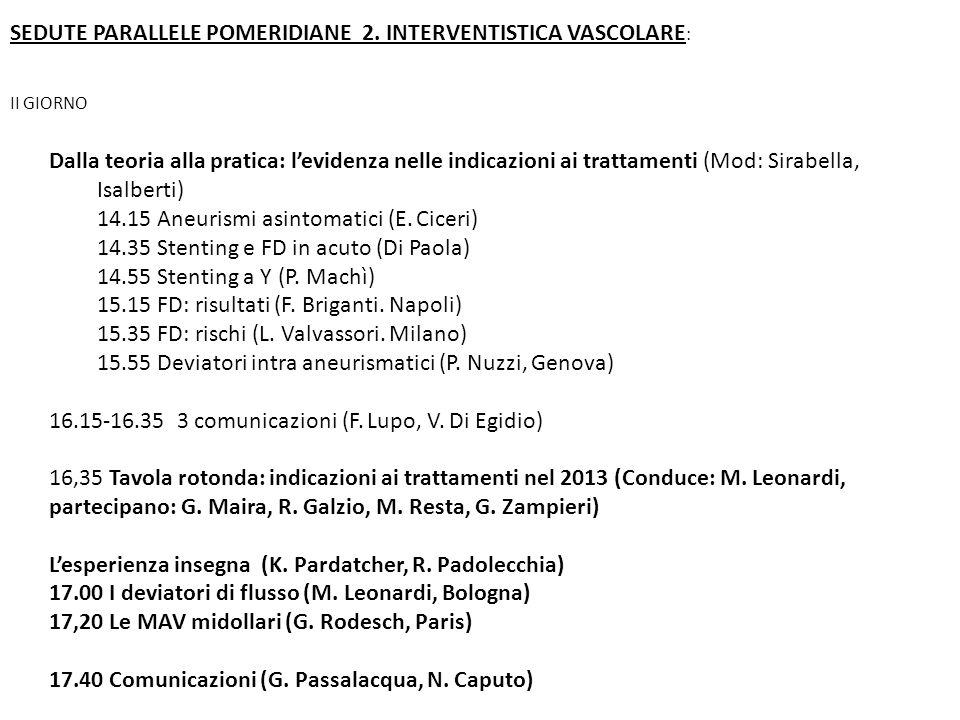 Dalla teoria alla pratica: levidenza nelle indicazioni ai trattamenti (Mod: Sirabella, Isalberti) 14.15 Aneurismi asintomatici (E. Ciceri) 14.35 Stent
