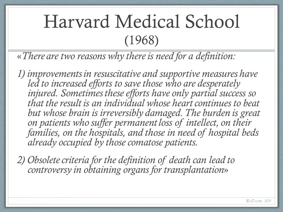 Harvard Medical School (1968) « There are two reasons why there is need for a definition: 1) improvements in resuscitative and supportive measures have led to increased efforts to save those who are desperately injured.