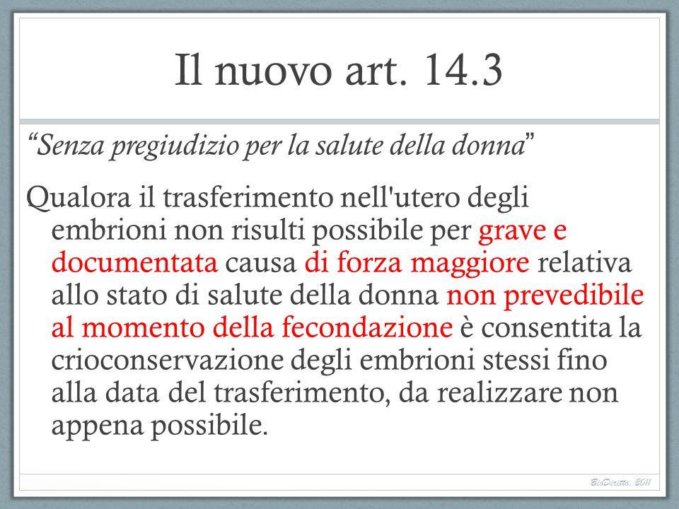 Il nuovo art. 14.3 Senza pregiudizio per la salute della donna Qualora il trasferimento nell'utero degli embrioni non risulti possibile per grave e do