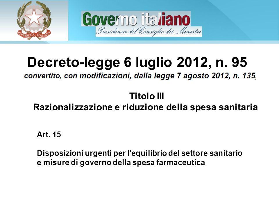 Art. 15 Disposizioni urgenti per l'equilibrio del settore sanitario e misure di governo della spesa farmaceutica Decreto-legge 6 luglio 2012, n. 95 Ti
