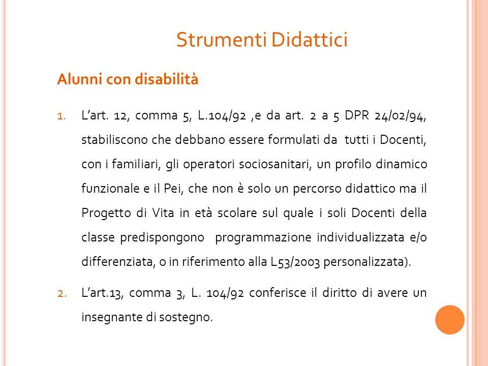 Strumenti Didattici Alunni con disabilità 1.Lart. 12, comma 5, L.104/92,e da art. 2 a 5 DPR 24/02/94, stabiliscono che debbano essere formulati da tut
