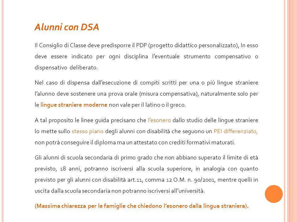 Alunni con DSA Il Consiglio di Classe deve predisporre il PDP (progetto didattico personalizzato), In esso deve essere indicato per ogni disciplina le