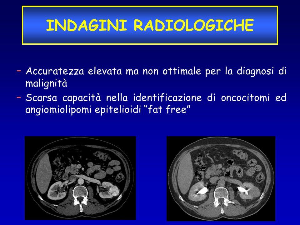- Accuratezza elevata ma non ottimale per la diagnosi di malignità - Scarsa capacità nella identificazione di oncocitomi ed angiomiolipomi epitelioidi
