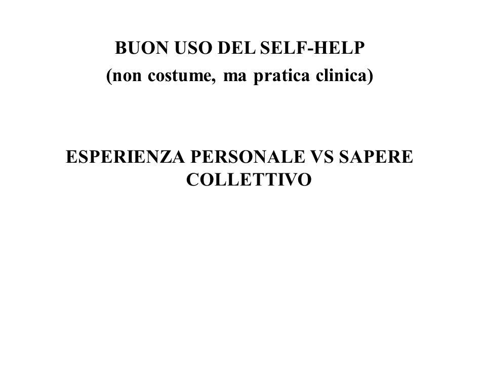 BUON USO DEL SELF-HELP (non costume, ma pratica clinica) ESPERIENZA PERSONALE VS SAPERE COLLETTIVO