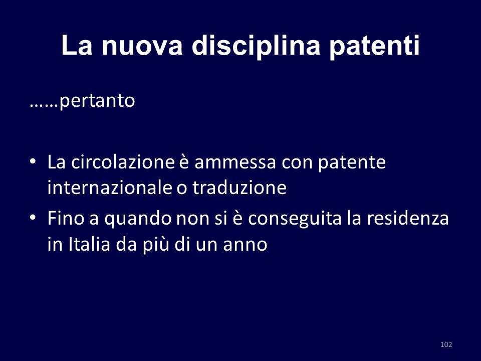La nuova disciplina patenti ……pertanto La circolazione è ammessa con patente internazionale o traduzione Fino a quando non si è conseguita la residenz