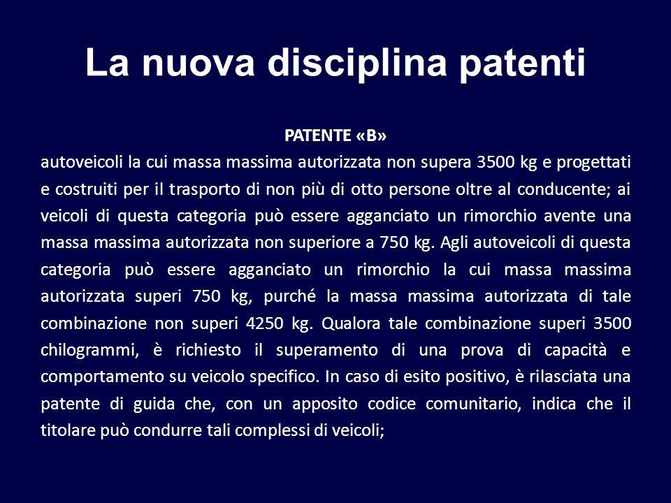 La nuova disciplina patenti PATENTE «B» autoveicoli la cui massa massima autorizzata non supera 3500 kg e progettati e costruiti per il trasporto di n