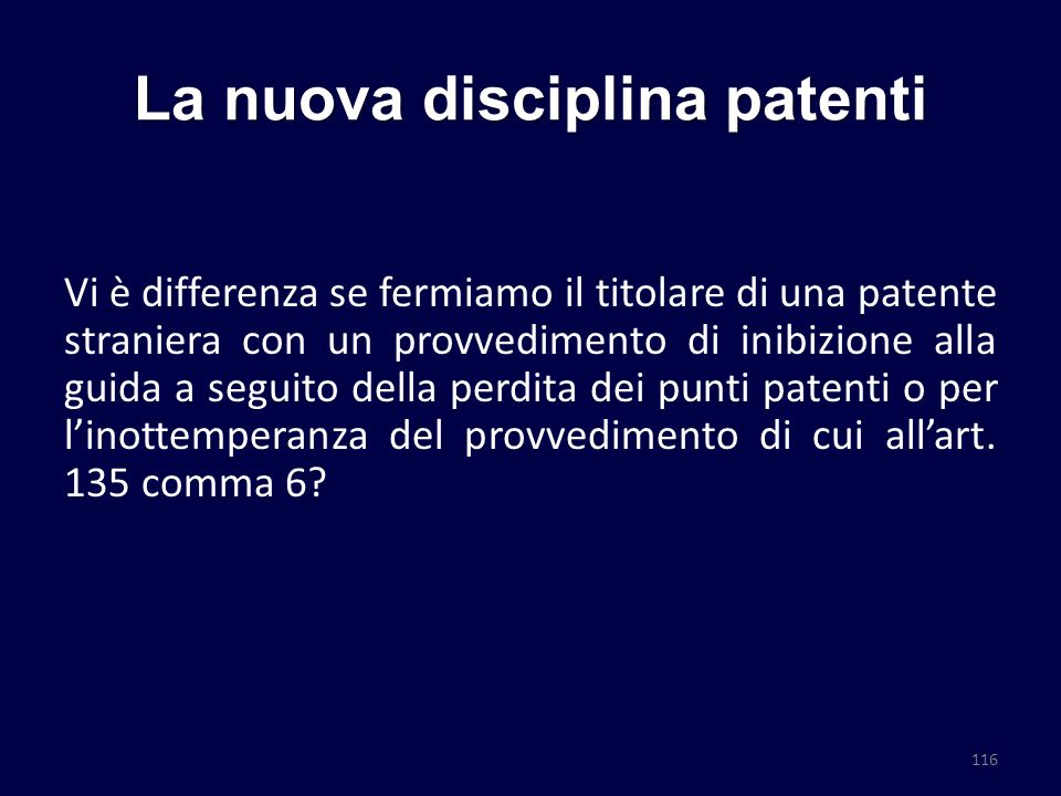 La nuova disciplina patenti Vi è differenza se fermiamo il titolare di una patente straniera con un provvedimento di inibizione alla guida a seguito d