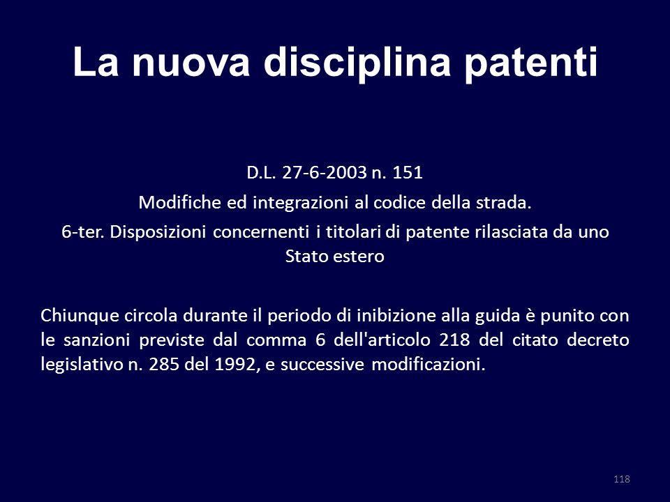 La nuova disciplina patenti D.L. 27-6-2003 n. 151 Modifiche ed integrazioni al codice della strada. 6-ter. Disposizioni concernenti i titolari di pate