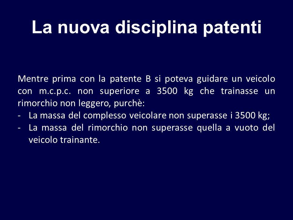 La nuova disciplina patenti Mentre prima con la patente B si poteva guidare un veicolo con m.c.p.c. non superiore a 3500 kg che trainasse un rimorchio