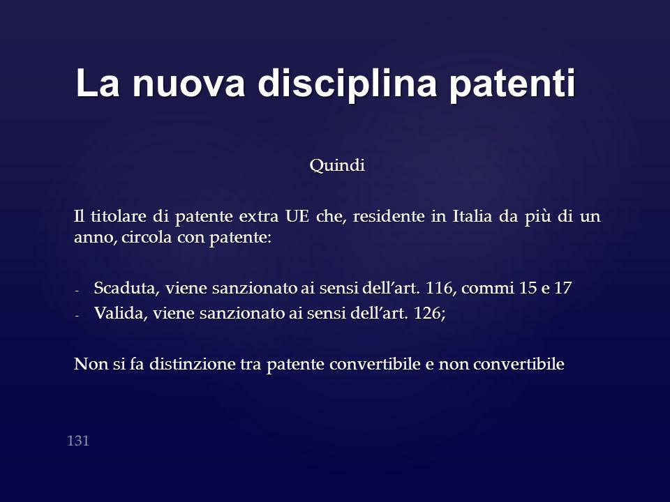 La nuova disciplina patenti Quindi Il titolare di patente extra UE che, residente in Italia da più di un anno, circola con patente: - Scaduta, viene s