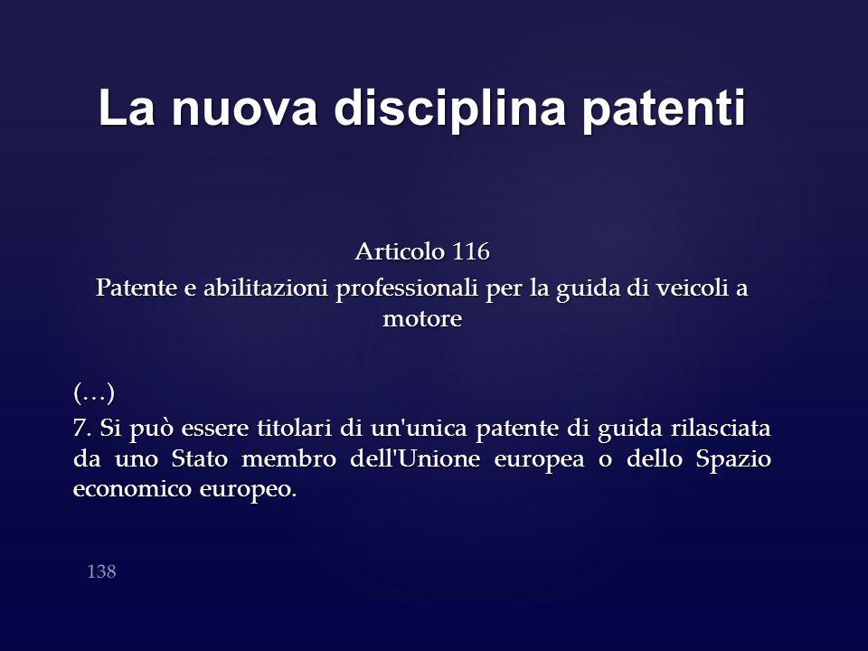 La nuova disciplina patenti Articolo 116 Patente e abilitazioni professionali per la guida di veicoli a motore (…) 7. Si può essere titolari di un'uni