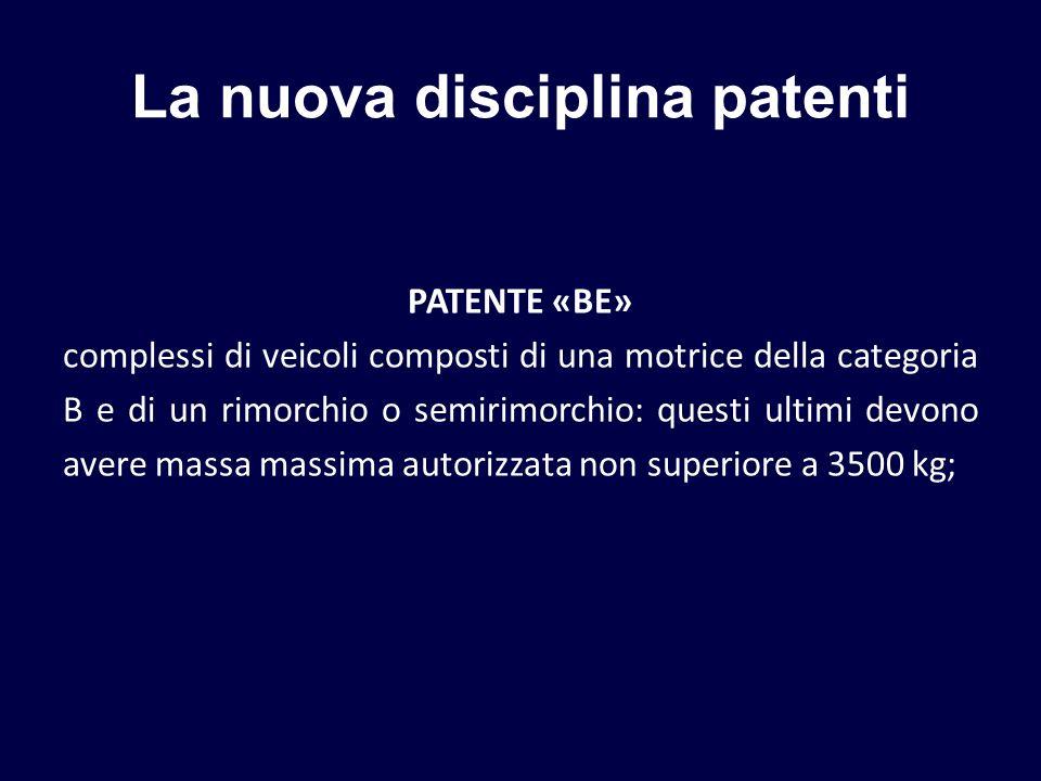 La nuova disciplina patenti PATENTE «BE» complessi di veicoli composti di una motrice della categoria B e di un rimorchio o semirimorchio: questi ulti