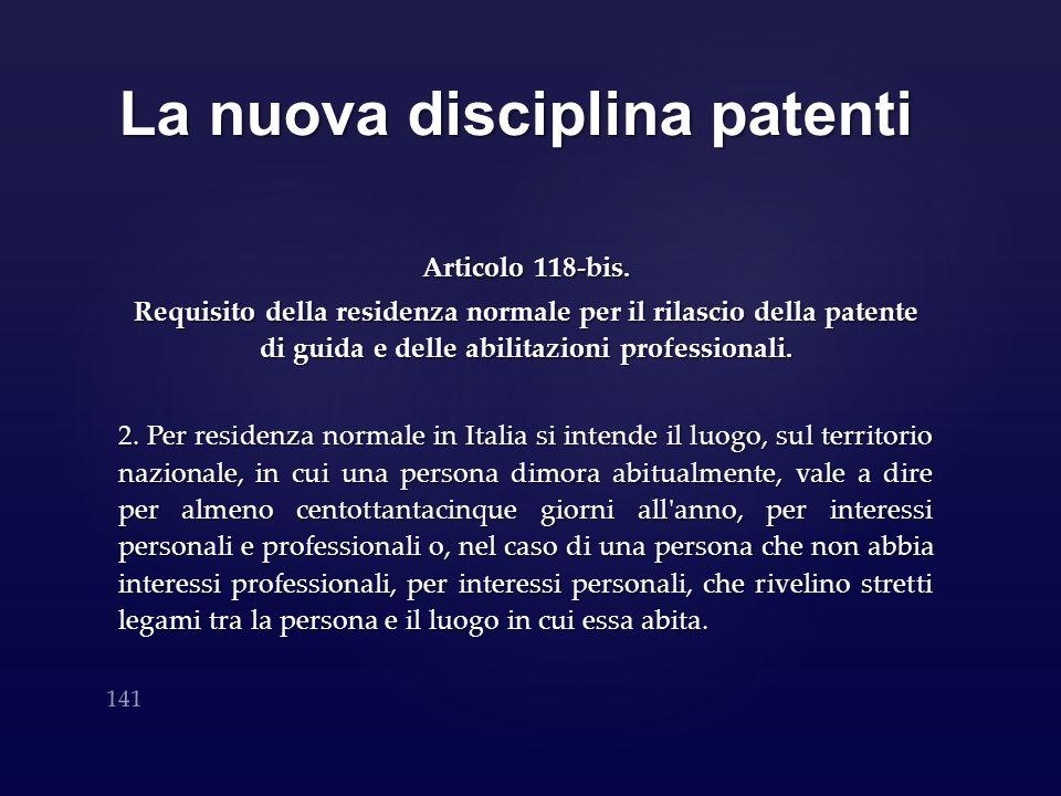 La nuova disciplina patenti Articolo 118-bis. Requisito della residenza normale per il rilascio della patente di guida e delle abilitazioni profession