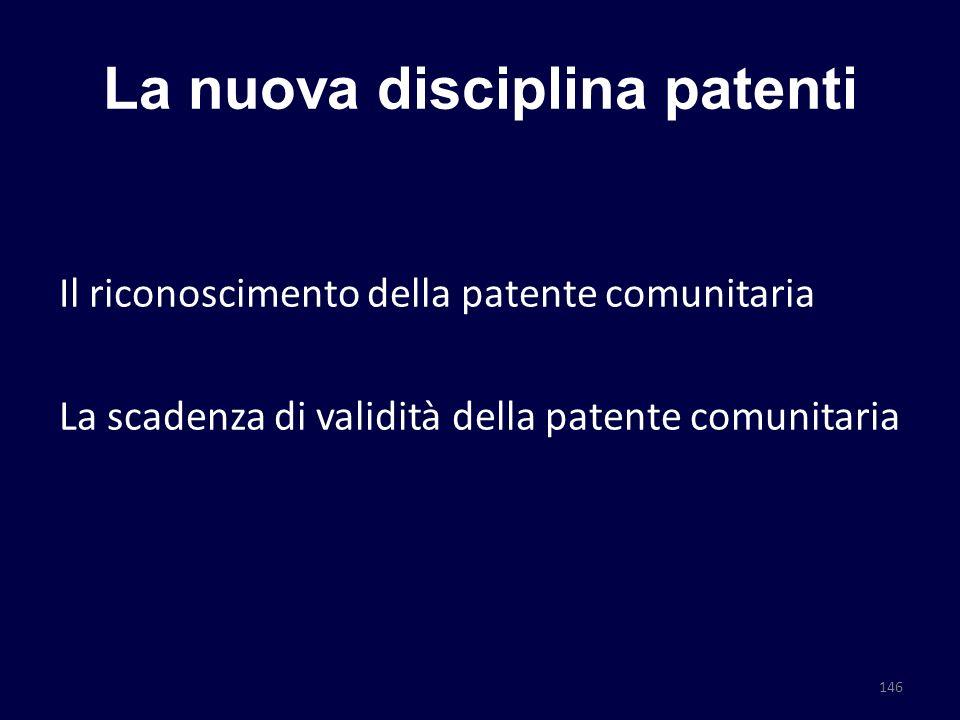 La nuova disciplina patenti Il riconoscimento della patente comunitaria La scadenza di validità della patente comunitaria 146