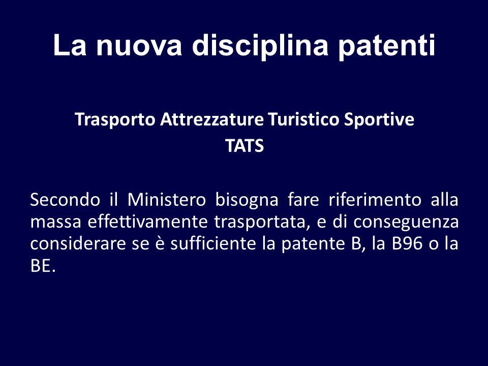 La nuova disciplina patenti Trasporto Attrezzature Turistico Sportive TATS Secondo il Ministero bisogna fare riferimento alla massa effettivamente tra