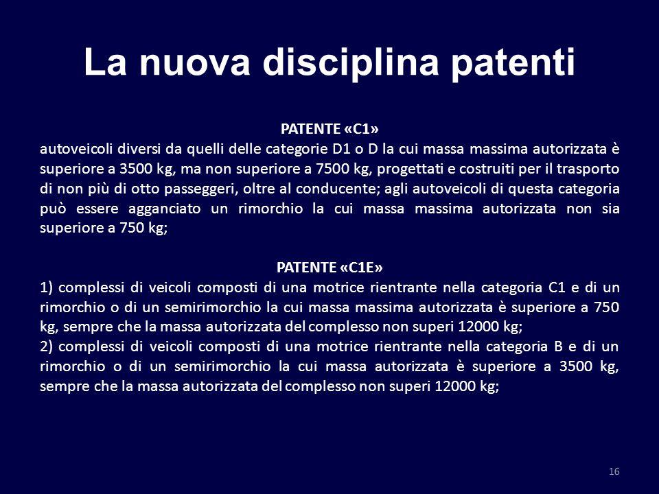 La nuova disciplina patenti PATENTE «C1» autoveicoli diversi da quelli delle categorie D1 o D la cui massa massima autorizzata è superiore a 3500 kg,