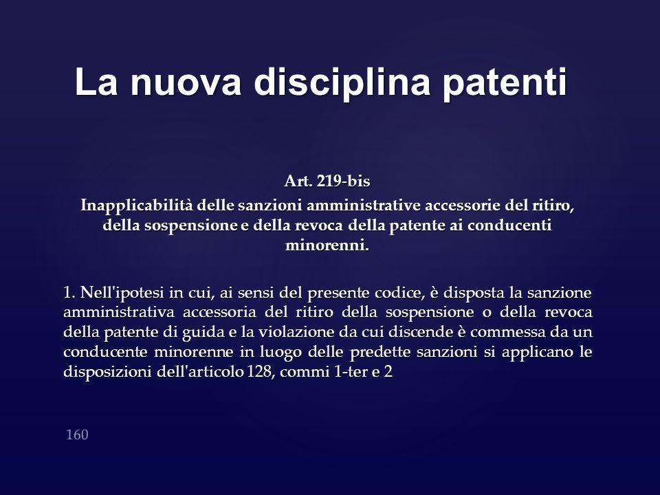 La nuova disciplina patenti Art. 219-bis Inapplicabilità delle sanzioni amministrative accessorie del ritiro, della sospensione e della revoca della p