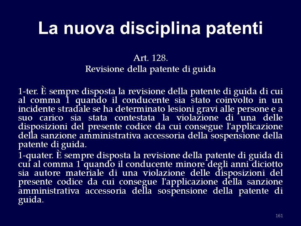 La nuova disciplina patenti Art. 128. Revisione della patente di guida 1-ter. È sempre disposta la revisione della patente di guida di cui al comma 1