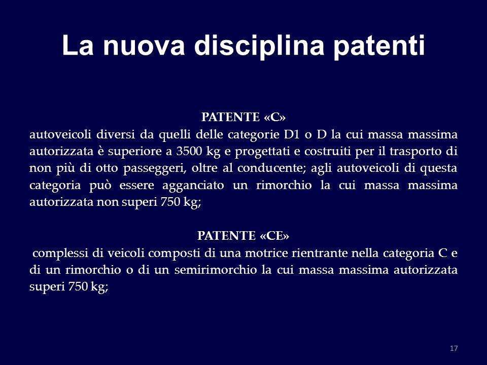 La nuova disciplina patenti PATENTE «C» autoveicoli diversi da quelli delle categorie D1 o D la cui massa massima autorizzata è superiore a 3500 kg e