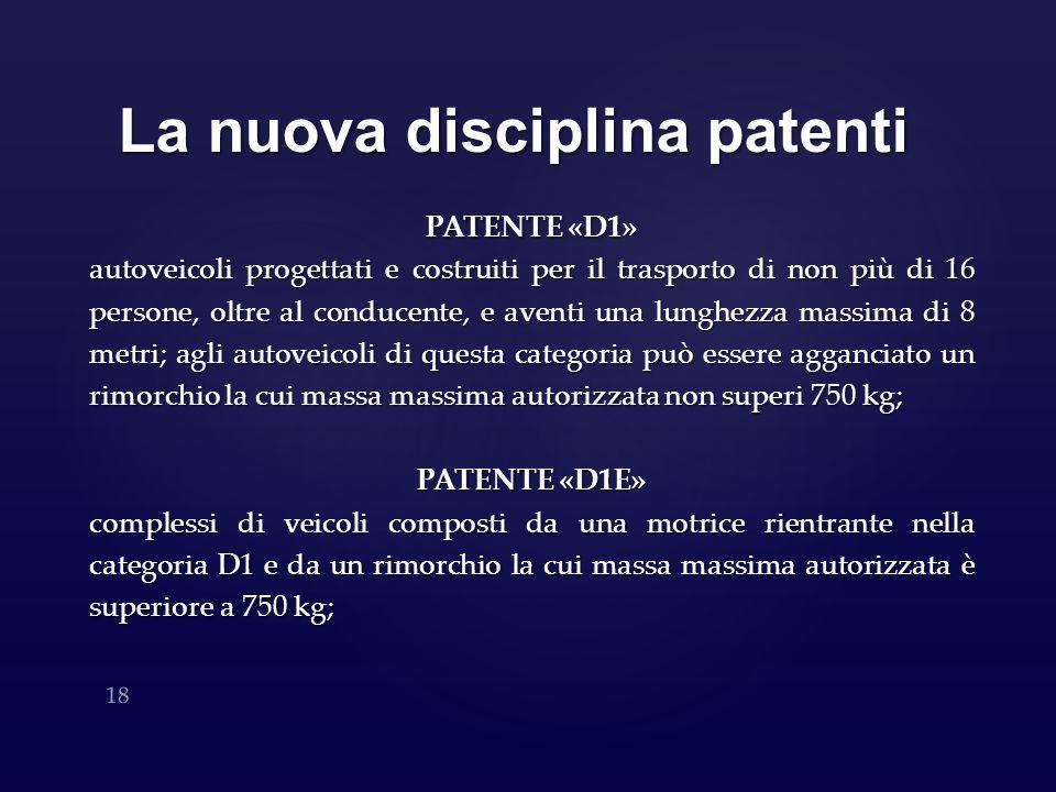 La nuova disciplina patenti PATENTE «D1» autoveicoli progettati e costruiti per il trasporto di non più di 16 persone, oltre al conducente, e aventi u