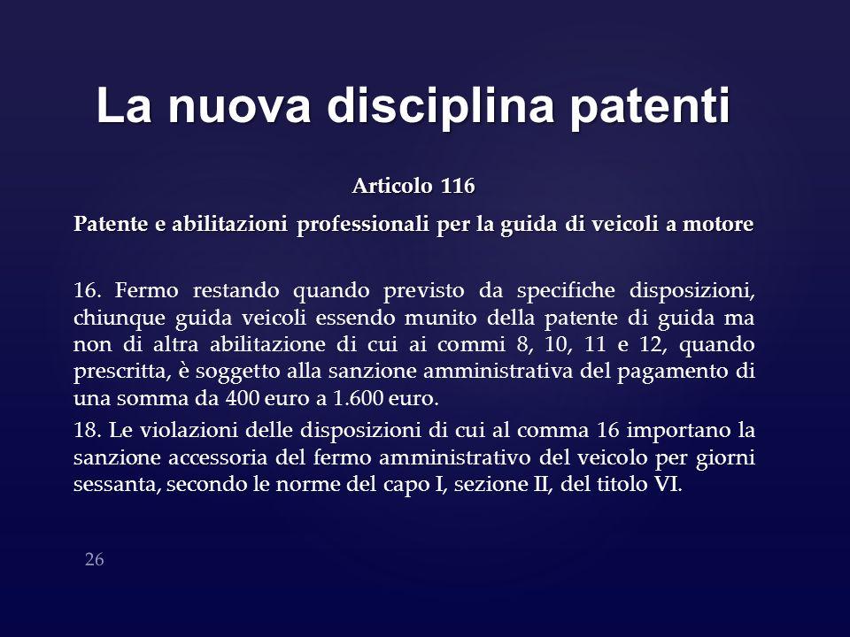 La nuova disciplina patenti Articolo 116 Patente e abilitazioni professionali per la guida di veicoli a motore 16. Fermo restando quando previsto da s