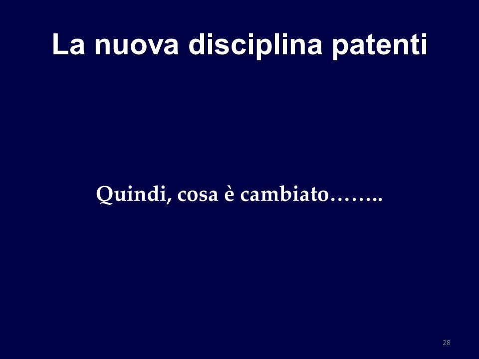 La nuova disciplina patenti Quindi, cosa è cambiato…….. 28