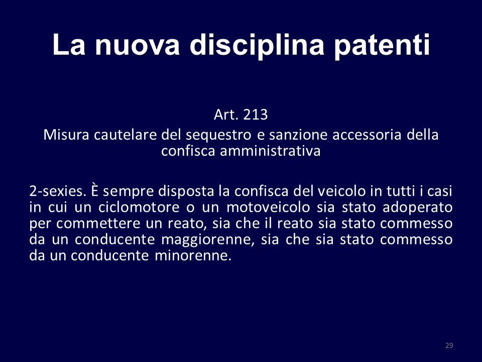 La nuova disciplina patenti Art. 213 Misura cautelare del sequestro e sanzione accessoria della confisca amministrativa 2-sexies. È sempre disposta la