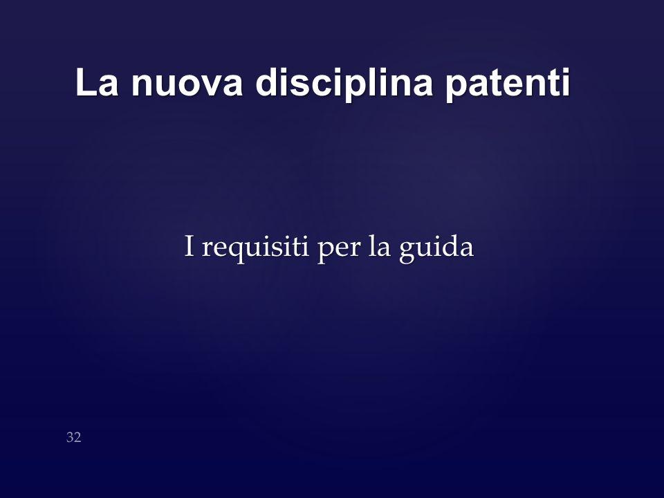La nuova disciplina patenti I requisiti per la guida 32
