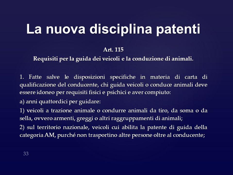 La nuova disciplina patenti Art. 115 Requisiti per la guida dei veicoli e la conduzione di animali. 1. Fatte salve le disposizioni specifiche in mater