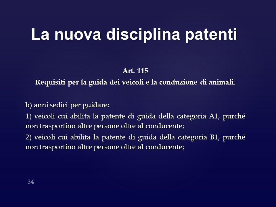 La nuova disciplina patenti Art. 115 Requisiti per la guida dei veicoli e la conduzione di animali. b) anni sedici per guidare: 1) veicoli cui abilita