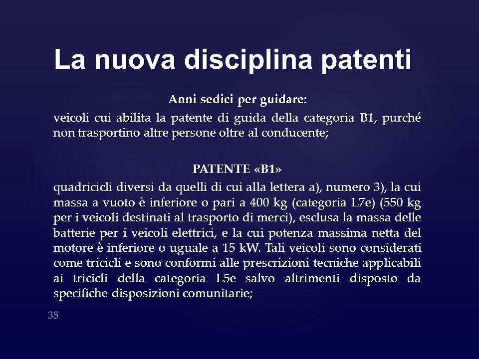 La nuova disciplina patenti Anni sedici per guidare: veicoli cui abilita la patente di guida della categoria B1, purché non trasportino altre persone