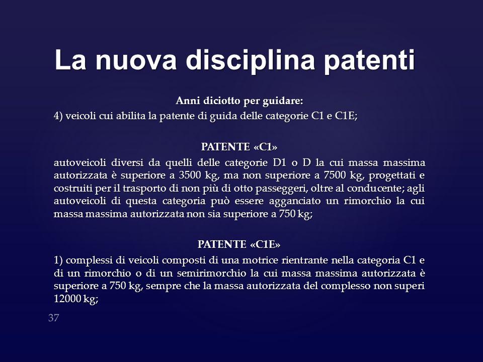 La nuova disciplina patenti Anni diciotto per guidare: 4) veicoli cui abilita la patente di guida delle categorie C1 e C1E; PATENTE «C1» autoveicoli d