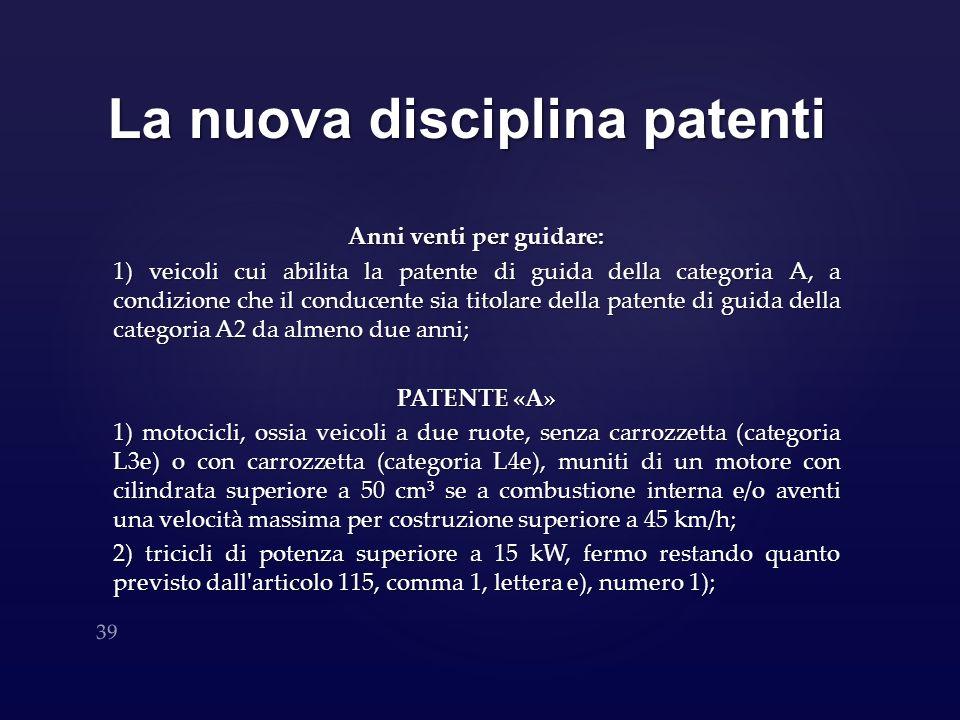 La nuova disciplina patenti Anni venti per guidare: 1) veicoli cui abilita la patente di guida della categoria A, a condizione che il conducente sia t