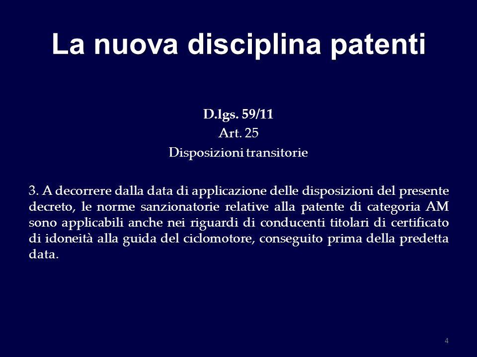 La nuova disciplina patenti D.lgs. 59/11 Art. 25 Disposizioni transitorie 3. A decorrere dalla data di applicazione delle disposizioni del presente de