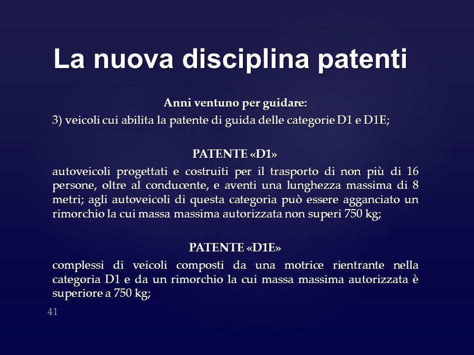 La nuova disciplina patenti Anni ventuno per guidare: 3) veicoli cui abilita la patente di guida delle categorie D1 e D1E; PATENTE «D1» autoveicoli pr