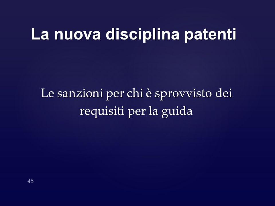 La nuova disciplina patenti Le sanzioni per chi è sprovvisto dei requisiti per la guida 45