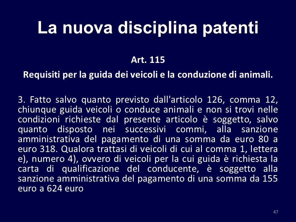 La nuova disciplina patenti Art. 115 Requisiti per la guida dei veicoli e la conduzione di animali. 3. Fatto salvo quanto previsto dall'articolo 126,