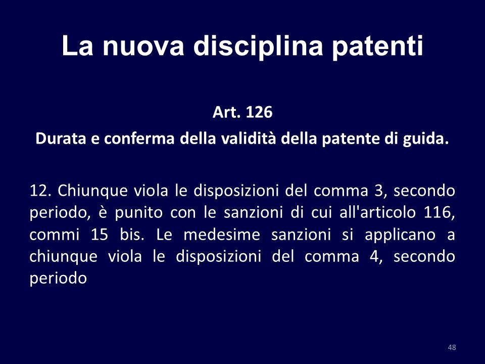 La nuova disciplina patenti Art. 126 Durata e conferma della validità della patente di guida. 12. Chiunque viola le disposizioni del comma 3, secondo