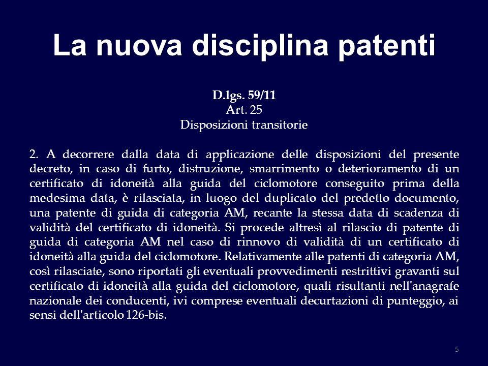 La nuova disciplina patenti D.lgs. 59/11 Art. 25 Disposizioni transitorie 2. A decorrere dalla data di applicazione delle disposizioni del presente de