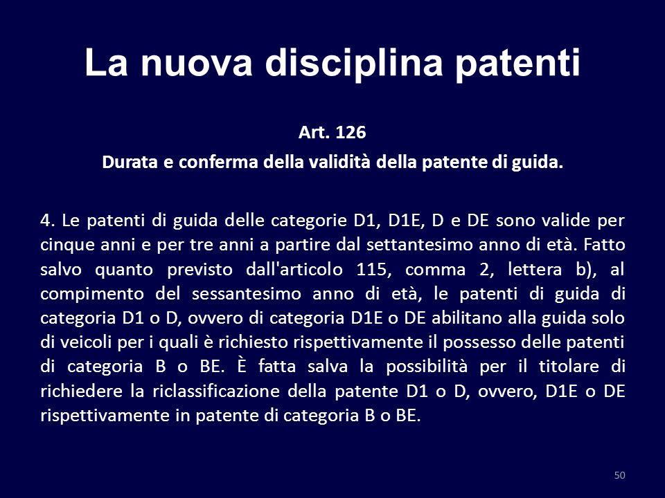 La nuova disciplina patenti Art. 126 Durata e conferma della validità della patente di guida. 4. Le patenti di guida delle categorie D1, D1E, D e DE s