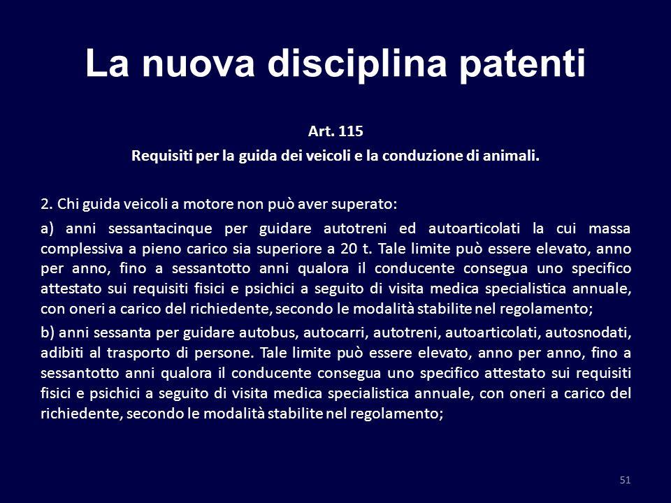 La nuova disciplina patenti Art. 115 Requisiti per la guida dei veicoli e la conduzione di animali. 2. Chi guida veicoli a motore non può aver superat