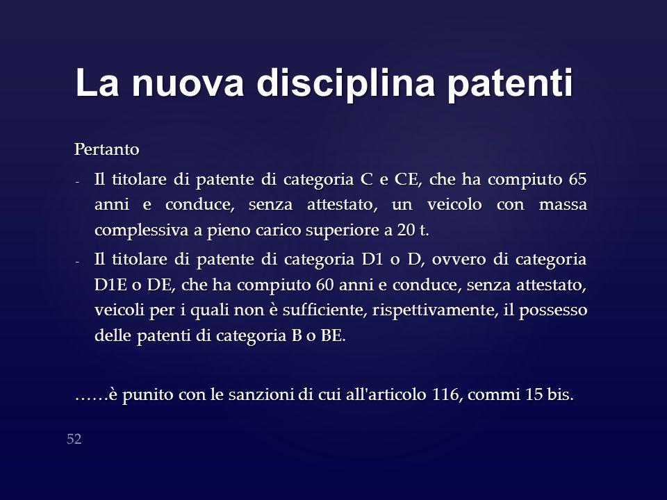La nuova disciplina patenti Pertanto - Il titolare di patente di categoria C e CE, che ha compiuto 65 anni e conduce, senza attestato, un veicolo con