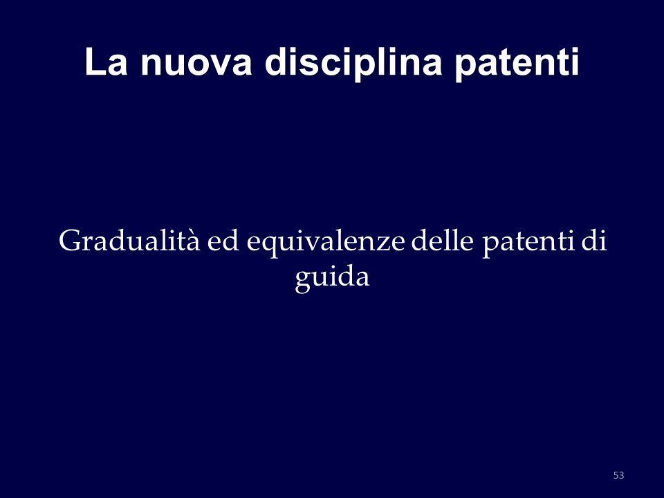 La nuova disciplina patenti Gradualità ed equivalenze delle patenti di guida 53