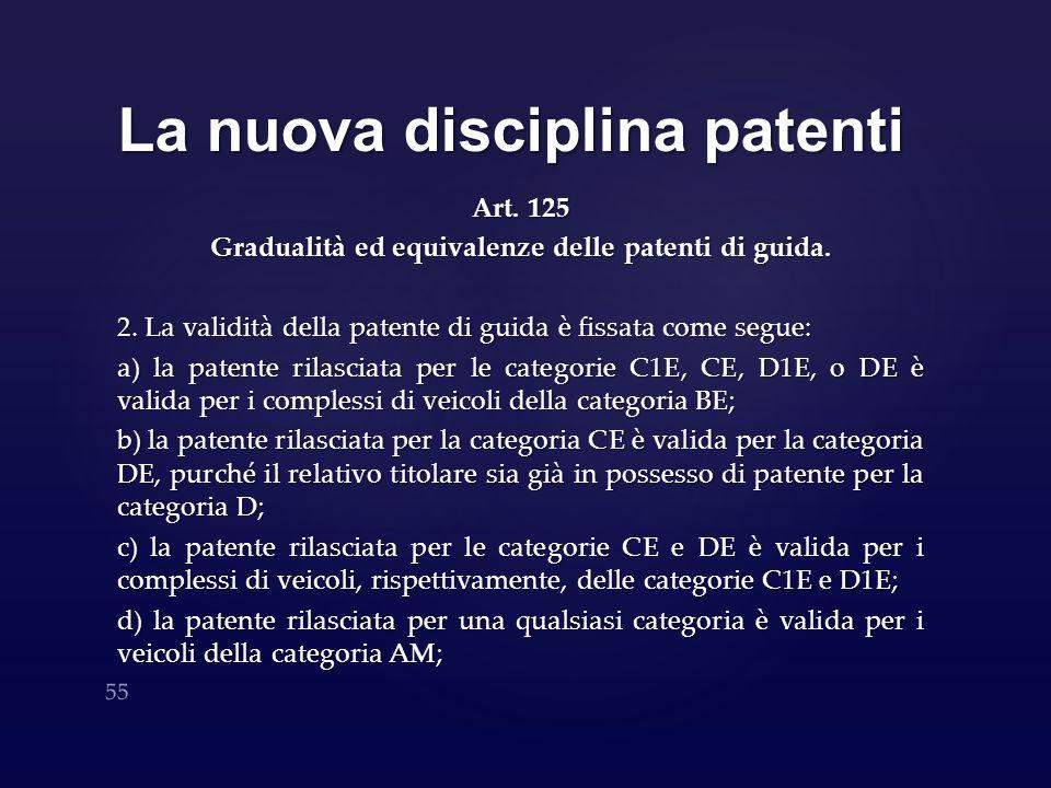 La nuova disciplina patenti Art. 125 Gradualità ed equivalenze delle patenti di guida. 2. La validità della patente di guida è fissata come segue: a)