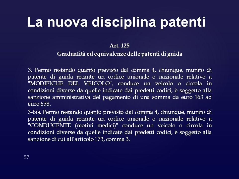 La nuova disciplina patenti Art. 125 Gradualità ed equivalenze delle patenti di guida 3. Fermo restando quanto previsto dal comma 4, chiunque, munito