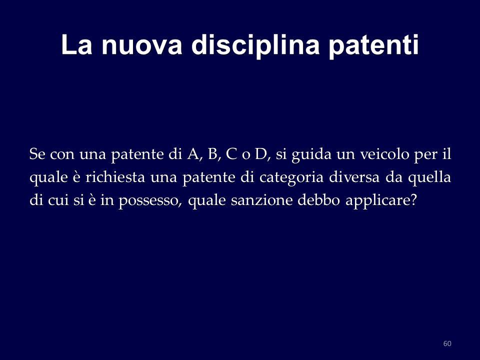 La nuova disciplina patenti Se con una patente di A, B, C o D, si guida un veicolo per il quale è richiesta una patente di categoria diversa da quella