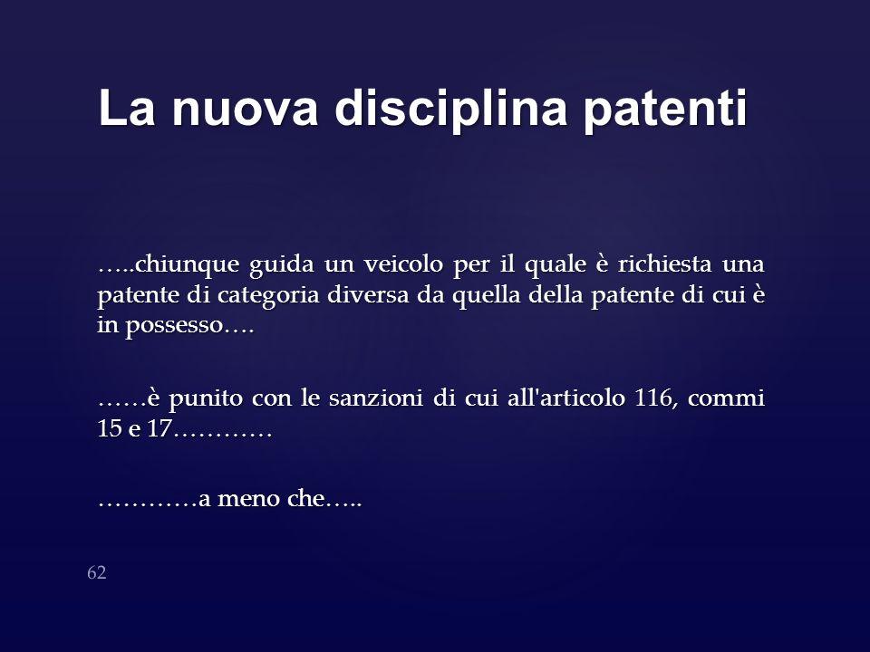 La nuova disciplina patenti …..chiunque guida un veicolo per il quale è richiesta una patente di categoria diversa da quella della patente di cui è in