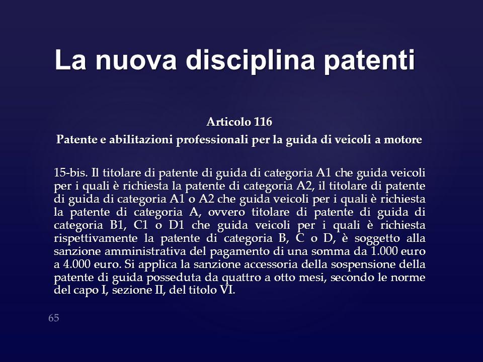 La nuova disciplina patenti Articolo 116 Patente e abilitazioni professionali per la guida di veicoli a motore 15-bis. Il titolare di patente di guida