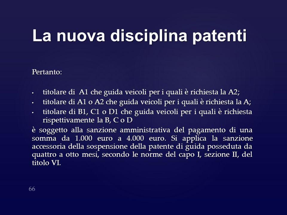 La nuova disciplina patenti Pertanto: titolare di A1 che guida veicoli per i quali è richiesta la A2; titolare di A1 che guida veicoli per i quali è r